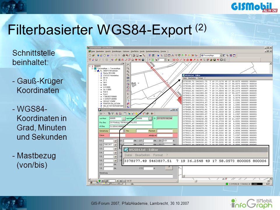 Filterbasierter WGS84-Export (2) Schnittstelle beinhaltet: - Gauß-Krüger Koordinaten - WGS84- Koordinaten in Grad, Minuten und Sekunden - Mastbezug (v