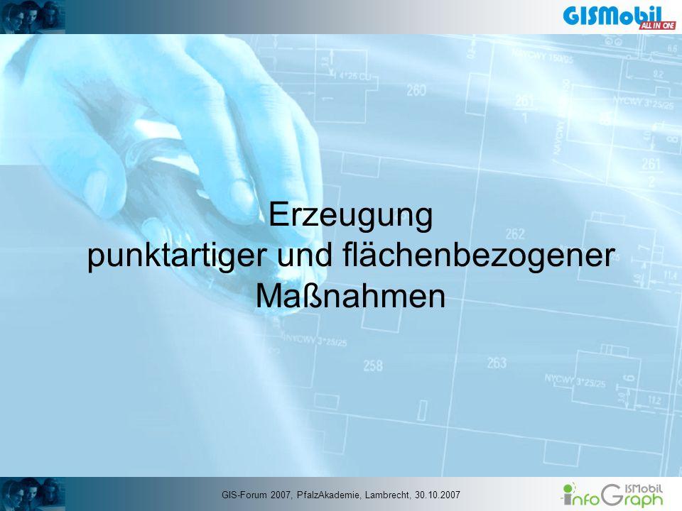 Erzeugung punktartiger und flächenbezogener Maßnahmen GIS-Forum 2007, PfalzAkademie, Lambrecht, 30.10.2007