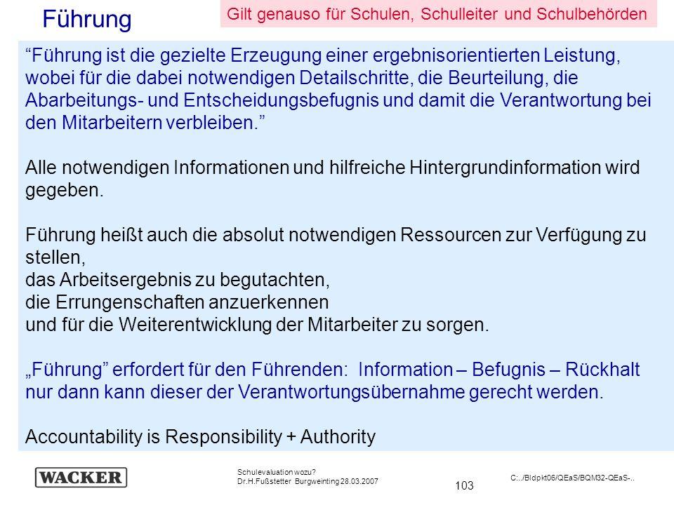 103 Schulevaluation wozu? Dr.H.Fußstetter Burgweinting 28.03.2007 C:../Bldpkt06/QEaS/BQM32-QEaS-.. Führung Führung ist die gezielte Erzeugung einer er