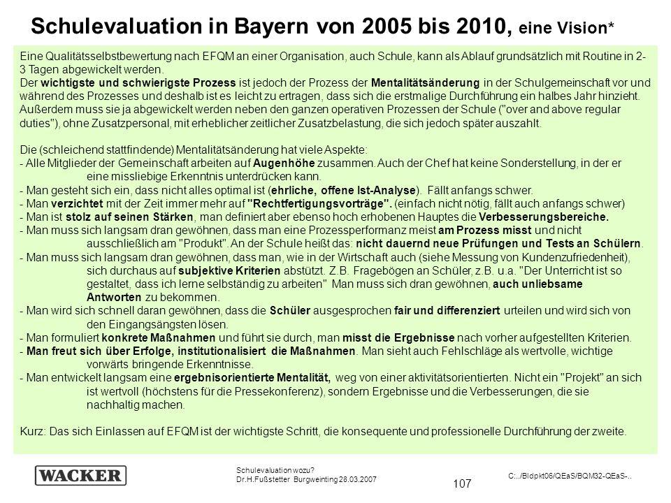 107 Schulevaluation wozu? Dr.H.Fußstetter Burgweinting 28.03.2007 C:../Bldpkt06/QEaS/BQM32-QEaS-.. Schulevaluation in Bayern von 2005 bis 2010, eine V