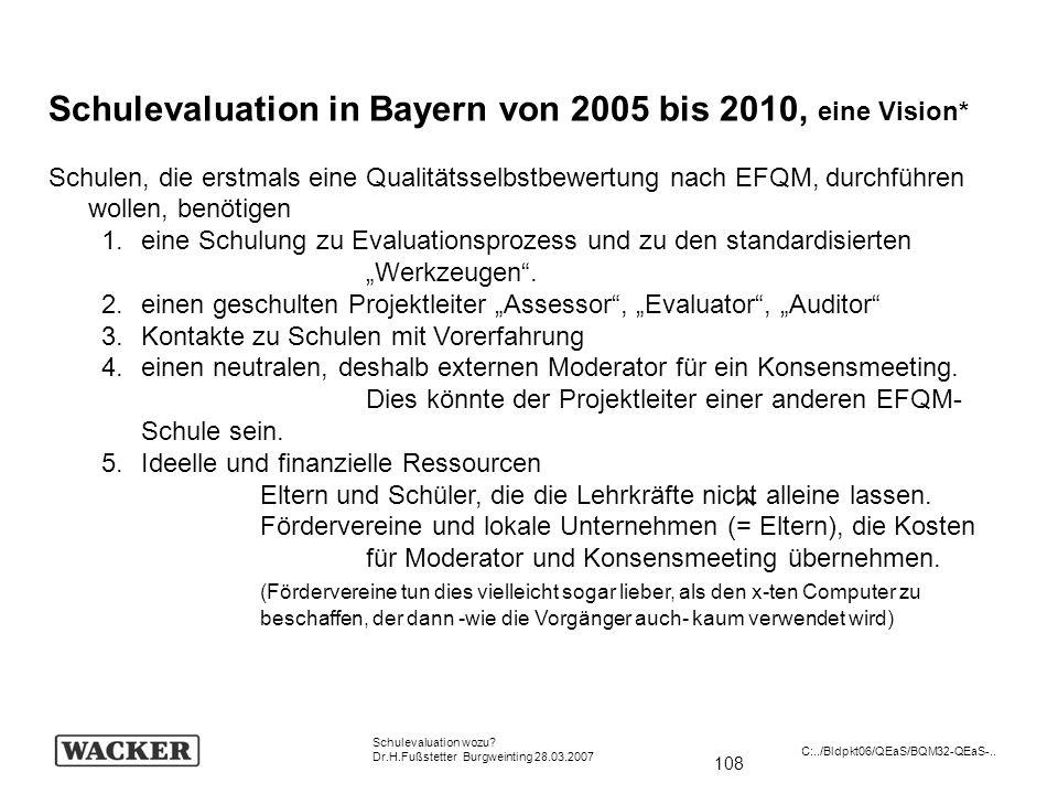 108 Schulevaluation wozu? Dr.H.Fußstetter Burgweinting 28.03.2007 C:../Bldpkt06/QEaS/BQM32-QEaS-.. Schulevaluation in Bayern von 2005 bis 2010, eine V