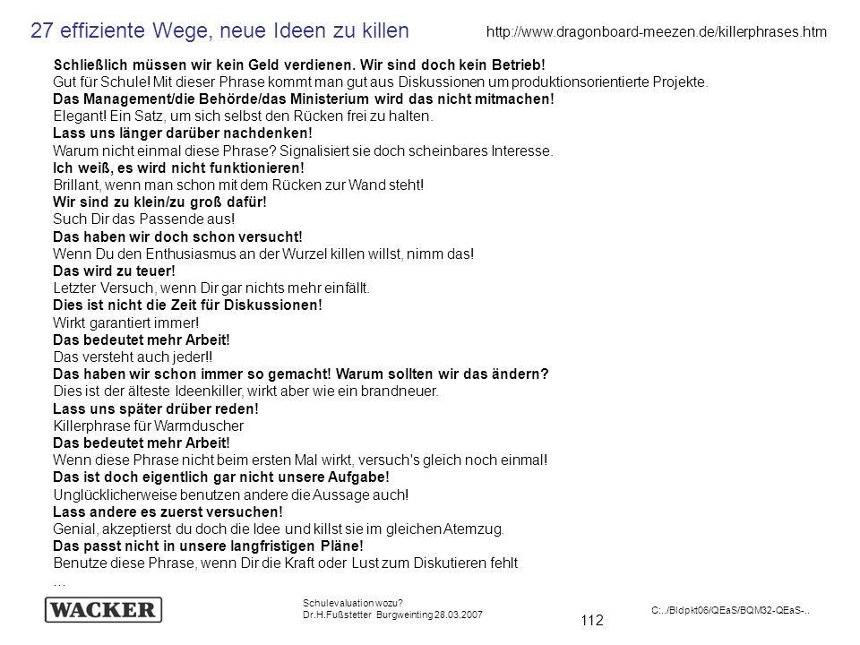 112 Schulevaluation wozu? Dr.H.Fußstetter Burgweinting 28.03.2007 C:../Bldpkt06/QEaS/BQM32-QEaS-.. Schließlich müssen wir kein Geld verdienen. Wir sin