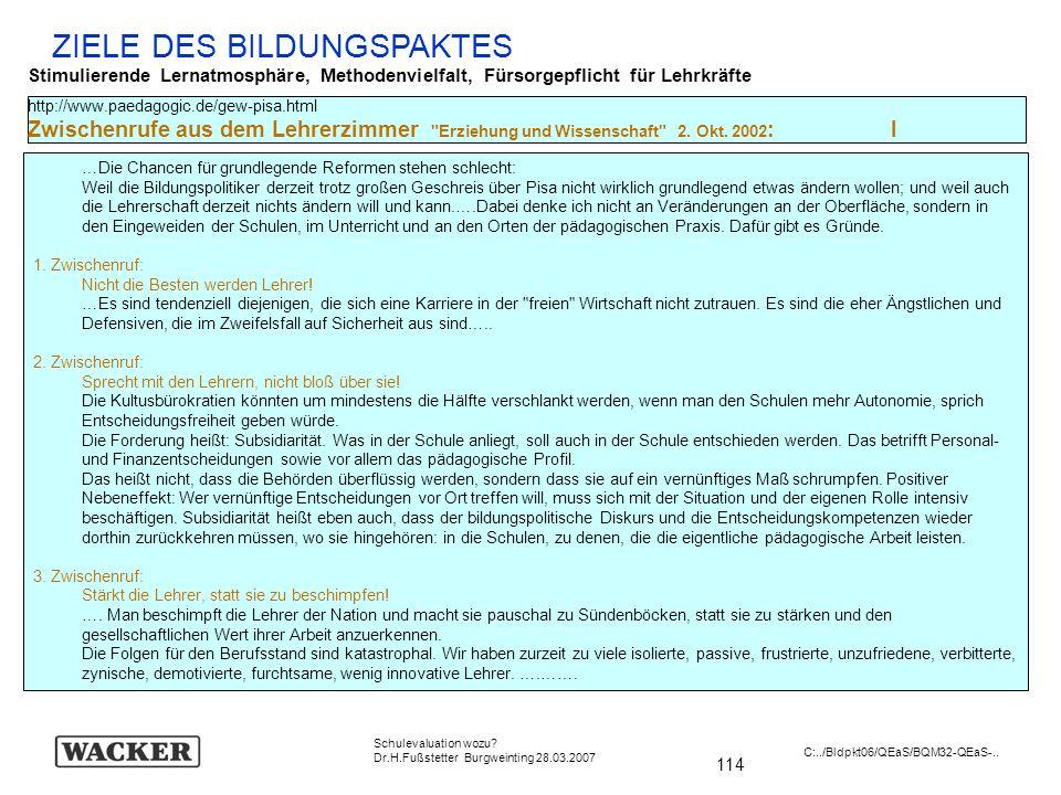 114 Schulevaluation wozu? Dr.H.Fußstetter Burgweinting 28.03.2007 C:../Bldpkt06/QEaS/BQM32-QEaS-.. ZIELE DES BILDUNGSPAKTES Stimulierende Lernatmosphä