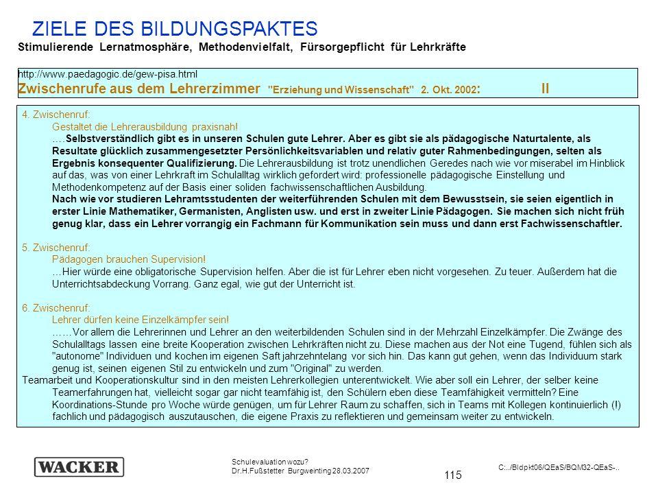 115 Schulevaluation wozu? Dr.H.Fußstetter Burgweinting 28.03.2007 C:../Bldpkt06/QEaS/BQM32-QEaS-.. ZIELE DES BILDUNGSPAKTES Stimulierende Lernatmosphä