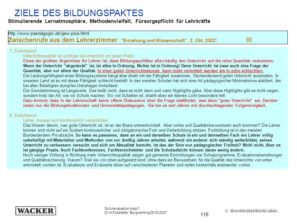 116 Schulevaluation wozu? Dr.H.Fußstetter Burgweinting 28.03.2007 C:../Bldpkt06/QEaS/BQM32-QEaS-.. ZIELE DES BILDUNGSPAKTES Stimulierende Lernatmosphä