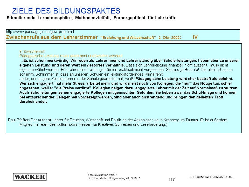 117 Schulevaluation wozu? Dr.H.Fußstetter Burgweinting 28.03.2007 C:../Bldpkt06/QEaS/BQM32-QEaS-.. ZIELE DES BILDUNGSPAKTES Stimulierende Lernatmosphä