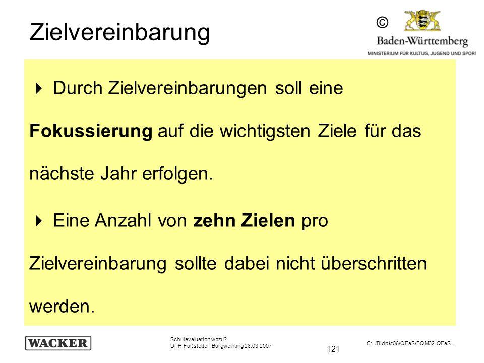 121 Schulevaluation wozu? Dr.H.Fußstetter Burgweinting 28.03.2007 C:../Bldpkt06/QEaS/BQM32-QEaS-.. Zielvereinbarung Durch Zielvereinbarungen soll eine