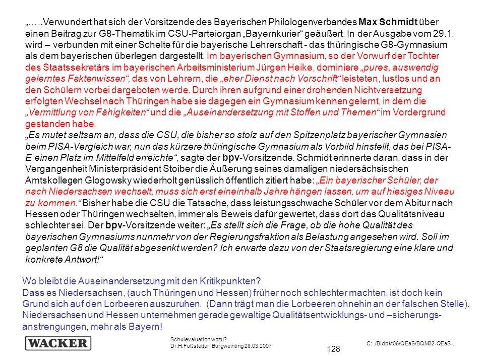 128 Schulevaluation wozu? Dr.H.Fußstetter Burgweinting 28.03.2007 C:../Bldpkt06/QEaS/BQM32-QEaS-.. …..Verwundert hat sich der Vorsitzende des Bayerisc