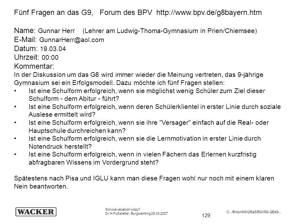129 Schulevaluation wozu? Dr.H.Fußstetter Burgweinting 28.03.2007 C:../Bldpkt06/QEaS/BQM32-QEaS-.. Fünf Fragen an das G9, Forum des BPV http://www.bpv