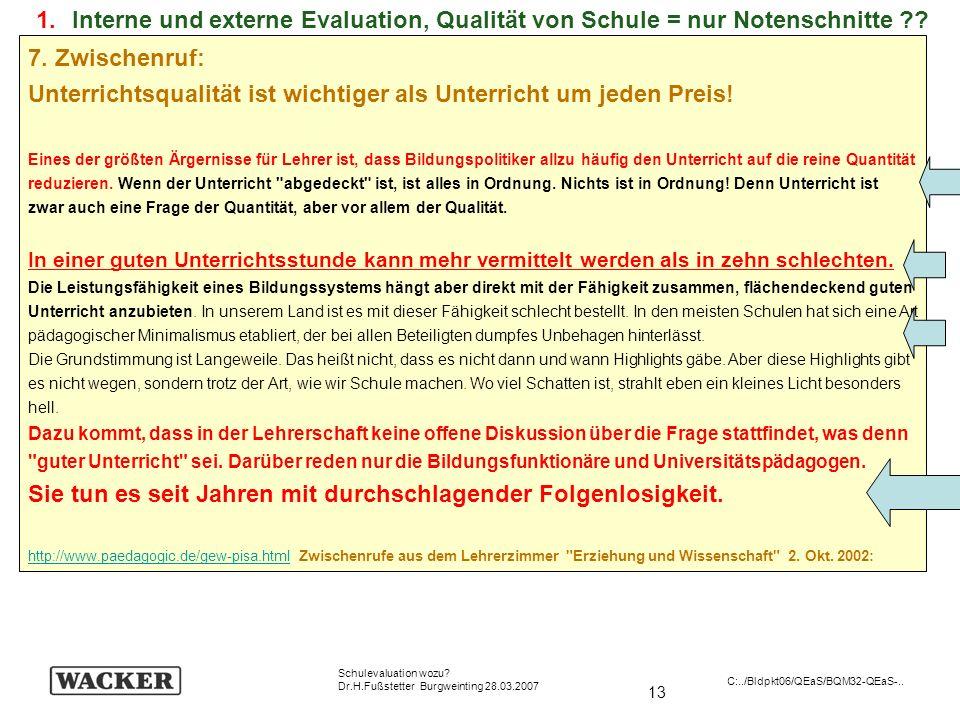 13 Schulevaluation wozu? Dr.H.Fußstetter Burgweinting 28.03.2007 C:../Bldpkt06/QEaS/BQM32-QEaS-.. 7. Zwischenruf: Unterrichtsqualität ist wichtiger al