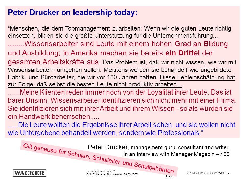 139 Schulevaluation wozu? Dr.H.Fußstetter Burgweinting 28.03.2007 C:../Bldpkt06/QEaS/BQM32-QEaS-.. Peter Drucker, management guru, consultant and writ