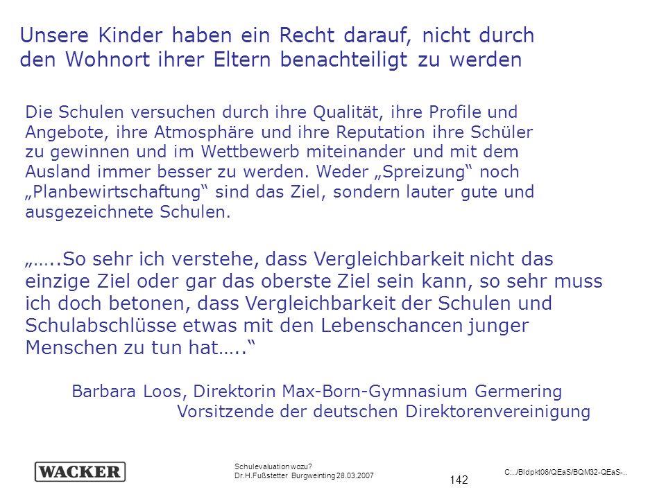 142 Schulevaluation wozu? Dr.H.Fußstetter Burgweinting 28.03.2007 C:../Bldpkt06/QEaS/BQM32-QEaS-.. …..So sehr ich verstehe, dass Vergleichbarkeit nich