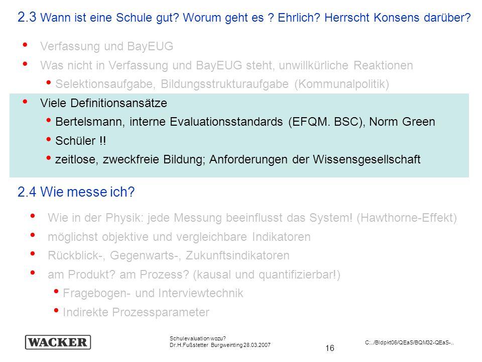 16 Schulevaluation wozu? Dr.H.Fußstetter Burgweinting 28.03.2007 C:../Bldpkt06/QEaS/BQM32-QEaS-.. 2.3 Wann ist eine Schule gut? Worum geht es ? Ehrlic