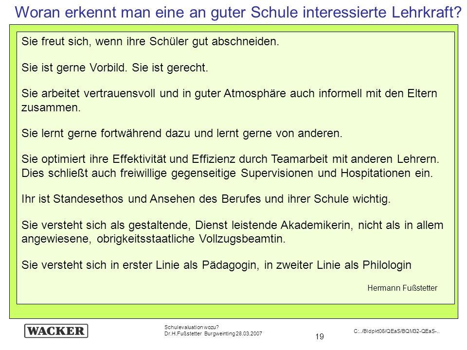 19 Schulevaluation wozu? Dr.H.Fußstetter Burgweinting 28.03.2007 C:../Bldpkt06/QEaS/BQM32-QEaS-.. Woran erkennt man eine an guter Schule interessierte