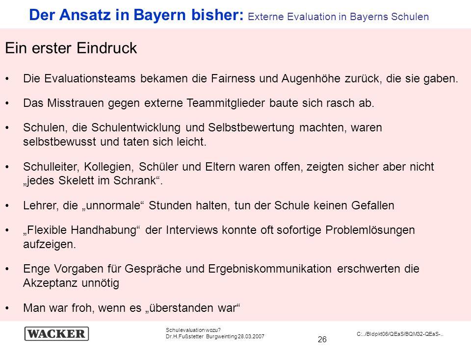 26 Schulevaluation wozu? Dr.H.Fußstetter Burgweinting 28.03.2007 C:../Bldpkt06/QEaS/BQM32-QEaS-.. Der Ansatz in Bayern bisher: Externe Evaluation in B