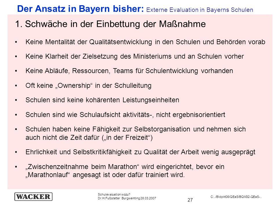 27 Schulevaluation wozu? Dr.H.Fußstetter Burgweinting 28.03.2007 C:../Bldpkt06/QEaS/BQM32-QEaS-.. Der Ansatz in Bayern bisher: Externe Evaluation in B