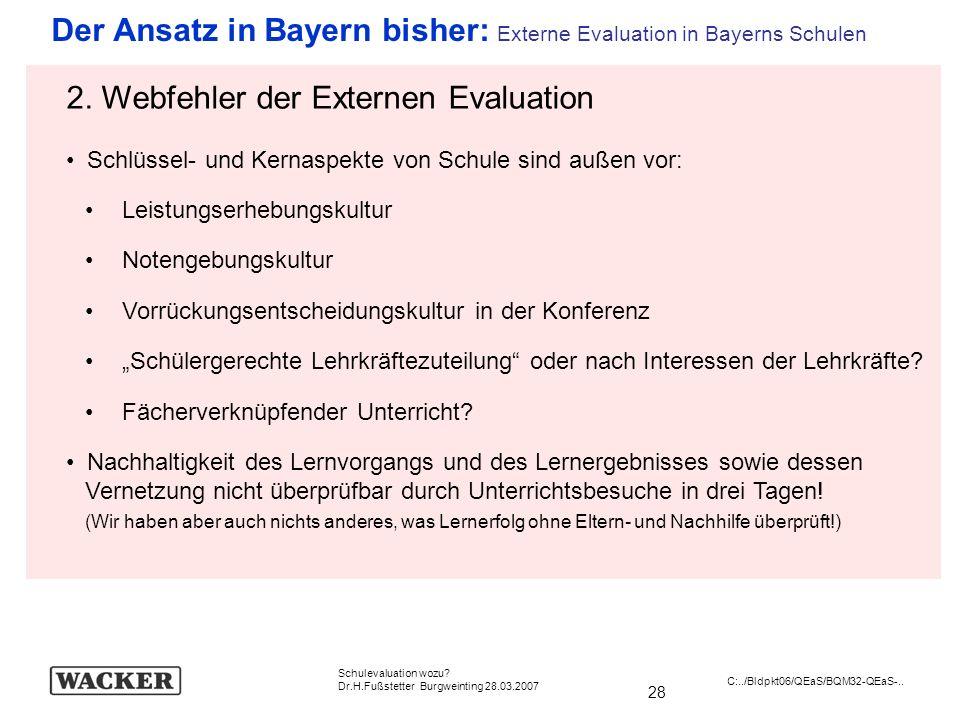 28 Schulevaluation wozu? Dr.H.Fußstetter Burgweinting 28.03.2007 C:../Bldpkt06/QEaS/BQM32-QEaS-.. Der Ansatz in Bayern bisher: Externe Evaluation in B