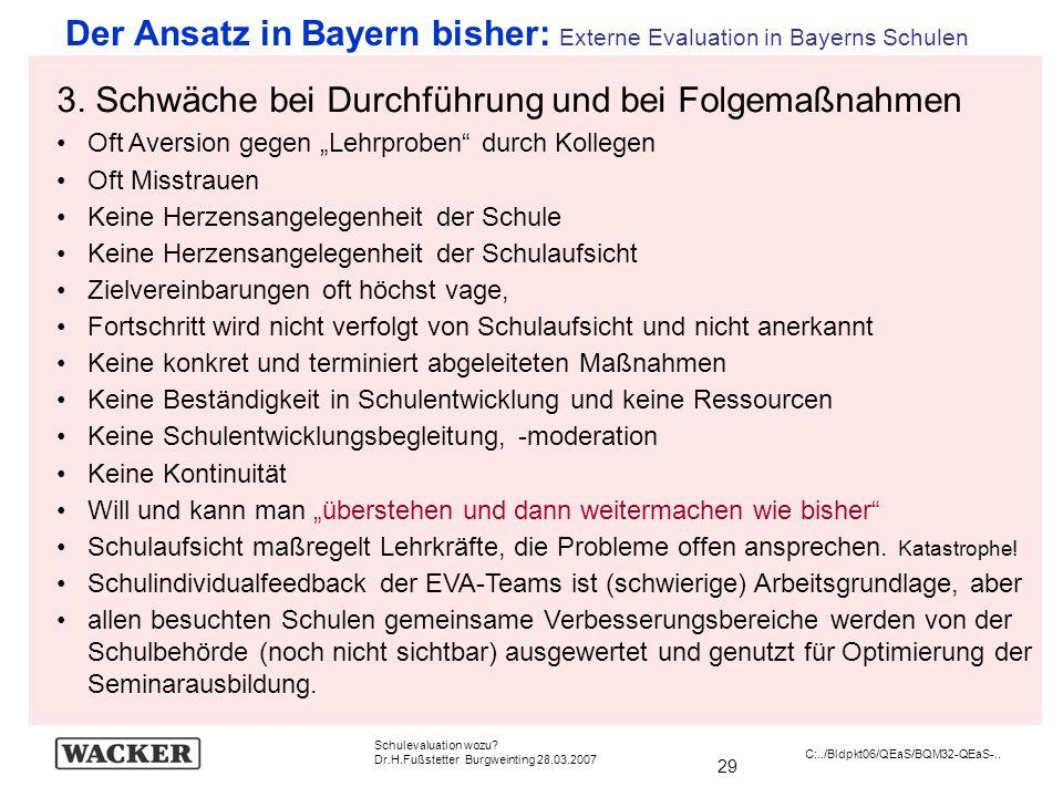 29 Schulevaluation wozu? Dr.H.Fußstetter Burgweinting 28.03.2007 C:../Bldpkt06/QEaS/BQM32-QEaS-.. Der Ansatz in Bayern bisher: Externe Evaluation in B