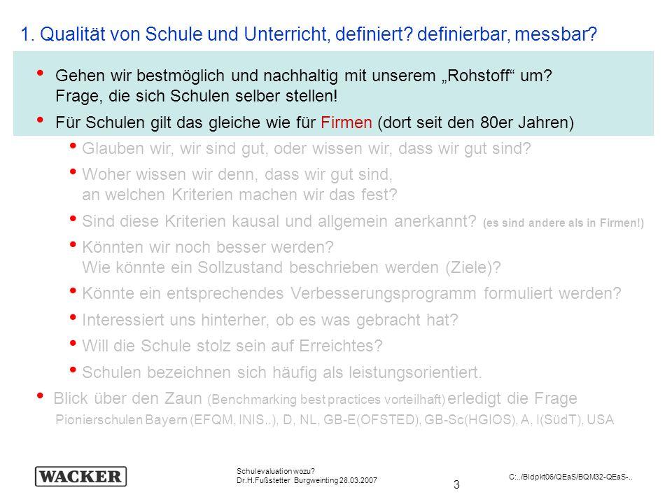 3 Schulevaluation wozu? Dr.H.Fußstetter Burgweinting 28.03.2007 C:../Bldpkt06/QEaS/BQM32-QEaS-.. 1. Qualität von Schule und Unterricht, definiert? def