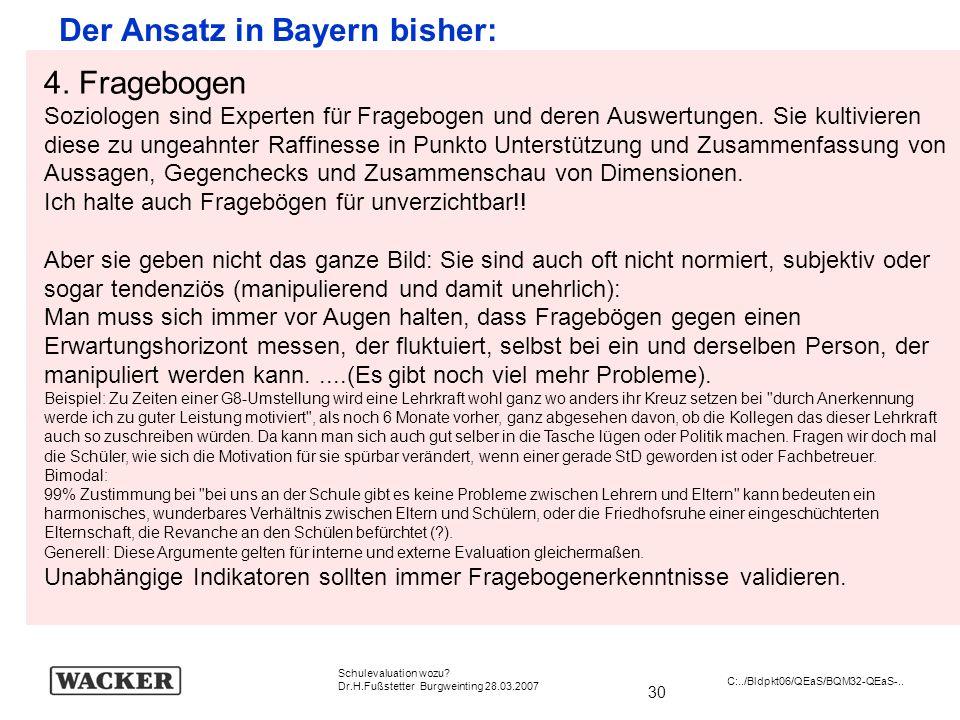 30 Schulevaluation wozu? Dr.H.Fußstetter Burgweinting 28.03.2007 C:../Bldpkt06/QEaS/BQM32-QEaS-.. Der Ansatz in Bayern bisher: 4. Fragebogen Soziologe