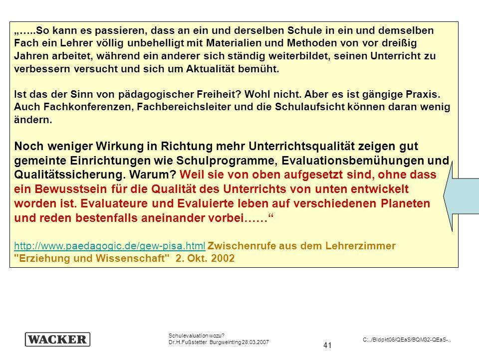 41 Schulevaluation wozu? Dr.H.Fußstetter Burgweinting 28.03.2007 C:../Bldpkt06/QEaS/BQM32-QEaS-.. …..So kann es passieren, dass an ein und derselben S