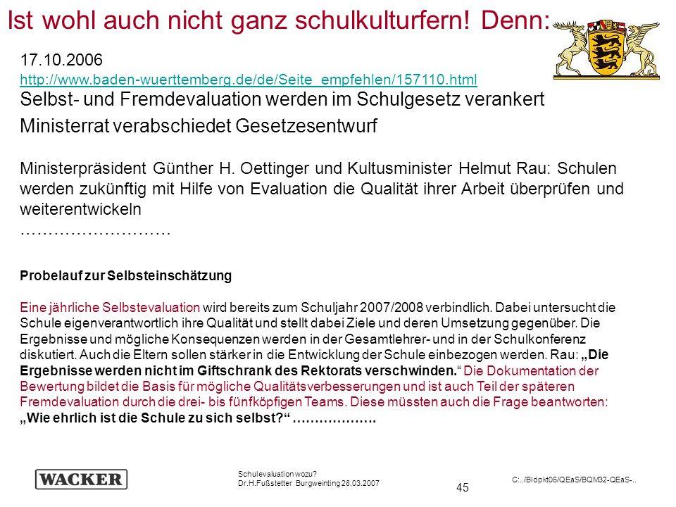 45 Schulevaluation wozu? Dr.H.Fußstetter Burgweinting 28.03.2007 C:../Bldpkt06/QEaS/BQM32-QEaS-.. Probelauf zur Selbsteinschätzung Eine jährliche Selb