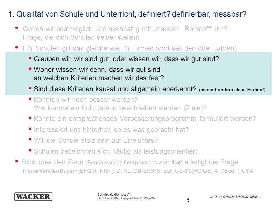 5 Schulevaluation wozu? Dr.H.Fußstetter Burgweinting 28.03.2007 C:../Bldpkt06/QEaS/BQM32-QEaS-.. 1. Qualität von Schule und Unterricht, definiert? def