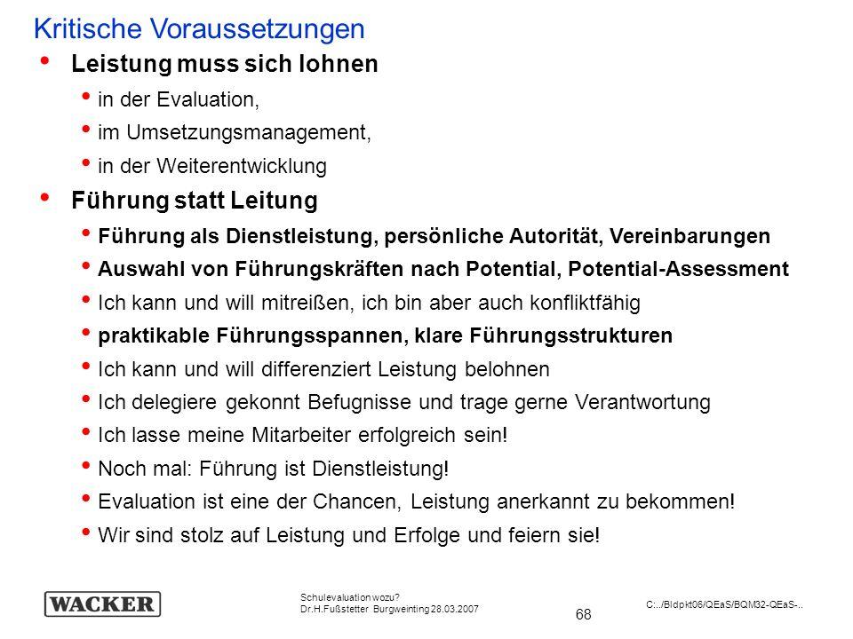 68 Schulevaluation wozu? Dr.H.Fußstetter Burgweinting 28.03.2007 C:../Bldpkt06/QEaS/BQM32-QEaS-.. Kritische Voraussetzungen Leistung muss sich lohnen