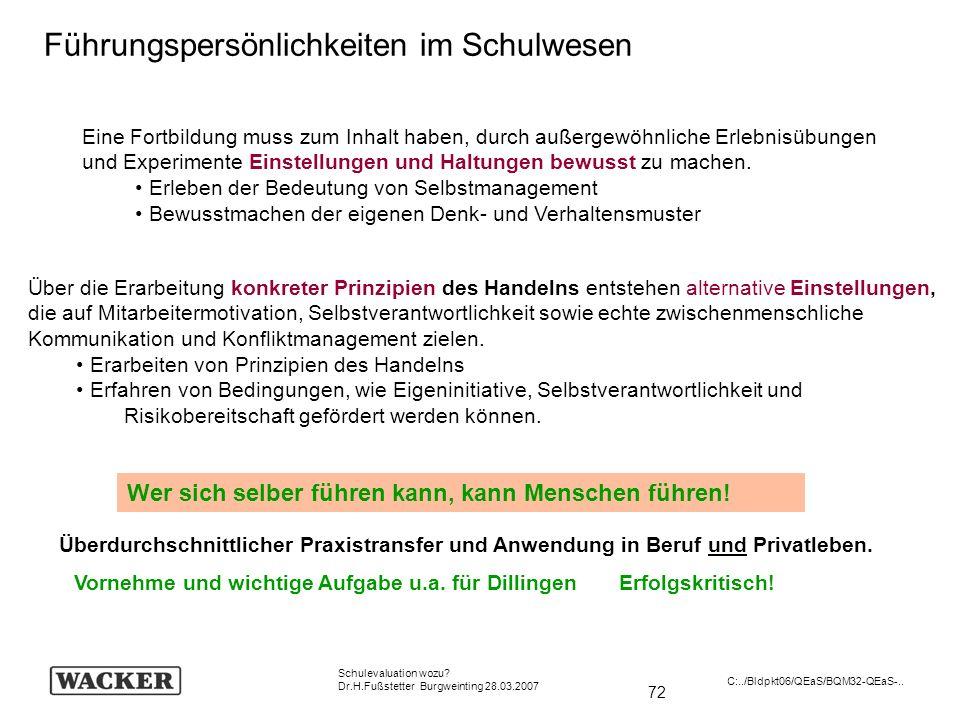 72 Schulevaluation wozu? Dr.H.Fußstetter Burgweinting 28.03.2007 C:../Bldpkt06/QEaS/BQM32-QEaS-.. Führungspersönlichkeiten im Schulwesen Über die Erar