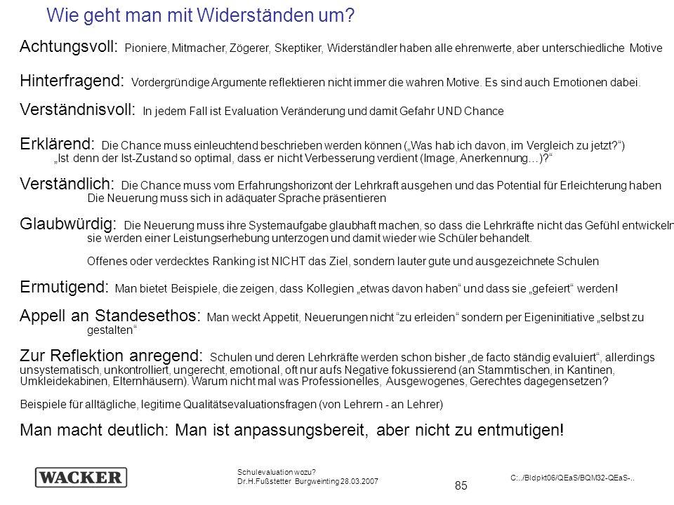 85 Schulevaluation wozu? Dr.H.Fußstetter Burgweinting 28.03.2007 C:../Bldpkt06/QEaS/BQM32-QEaS-.. Wie geht man mit Widerständen um? Achtungsvoll: Pion