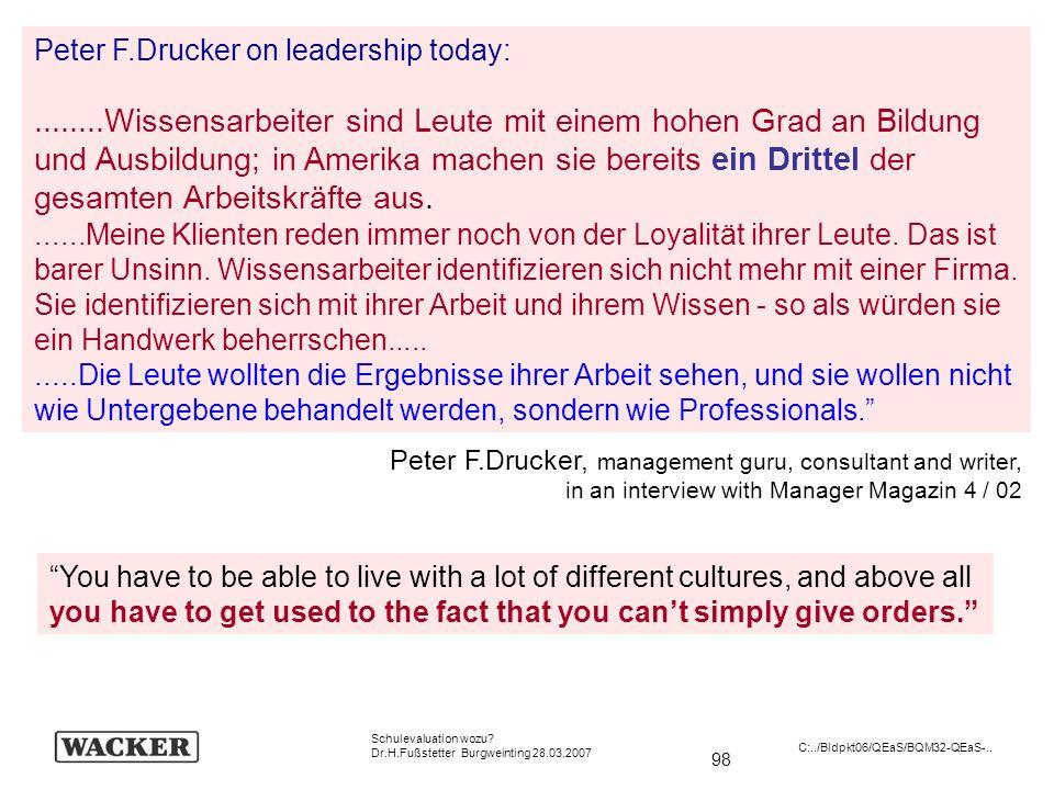 98 Schulevaluation wozu? Dr.H.Fußstetter Burgweinting 28.03.2007 C:../Bldpkt06/QEaS/BQM32-QEaS-.. Peter F.Drucker, management guru, consultant and wri