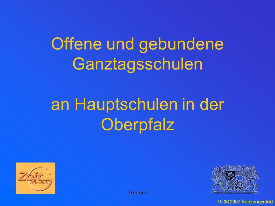 15.06.2007 Burglengenfeld Forum 5 Offene und gebundene Ganztagsschulen an Hauptschulen in der Oberpfalz