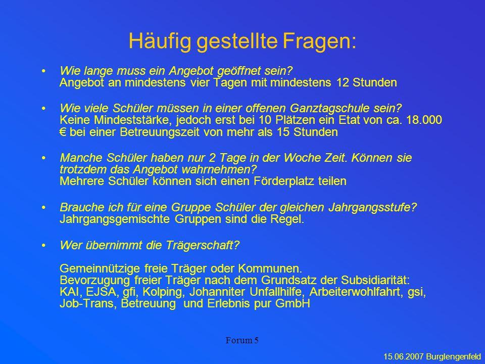 15.06.2007 Burglengenfeld Forum 5 Häufig gestellte Fragen: Wie lange muss ein Angebot geöffnet sein? Angebot an mindestens vier Tagen mit mindestens 1