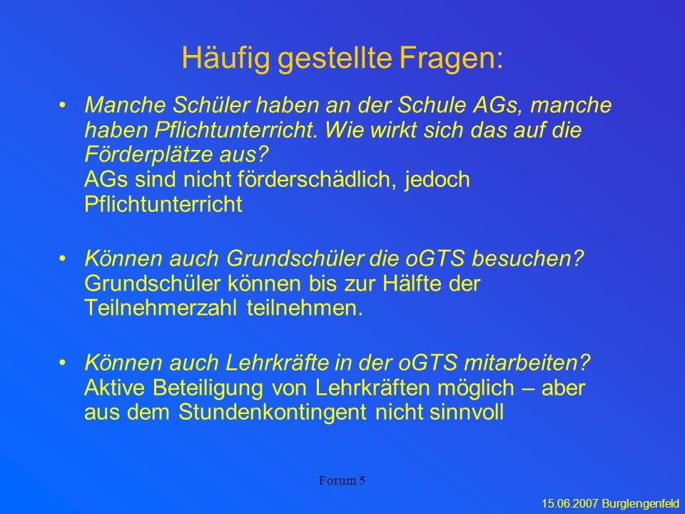 15.06.2007 Burglengenfeld Forum 5 Häufig gestellte Fragen: Manche Schüler haben an der Schule AGs, manche haben Pflichtunterricht. Wie wirkt sich das