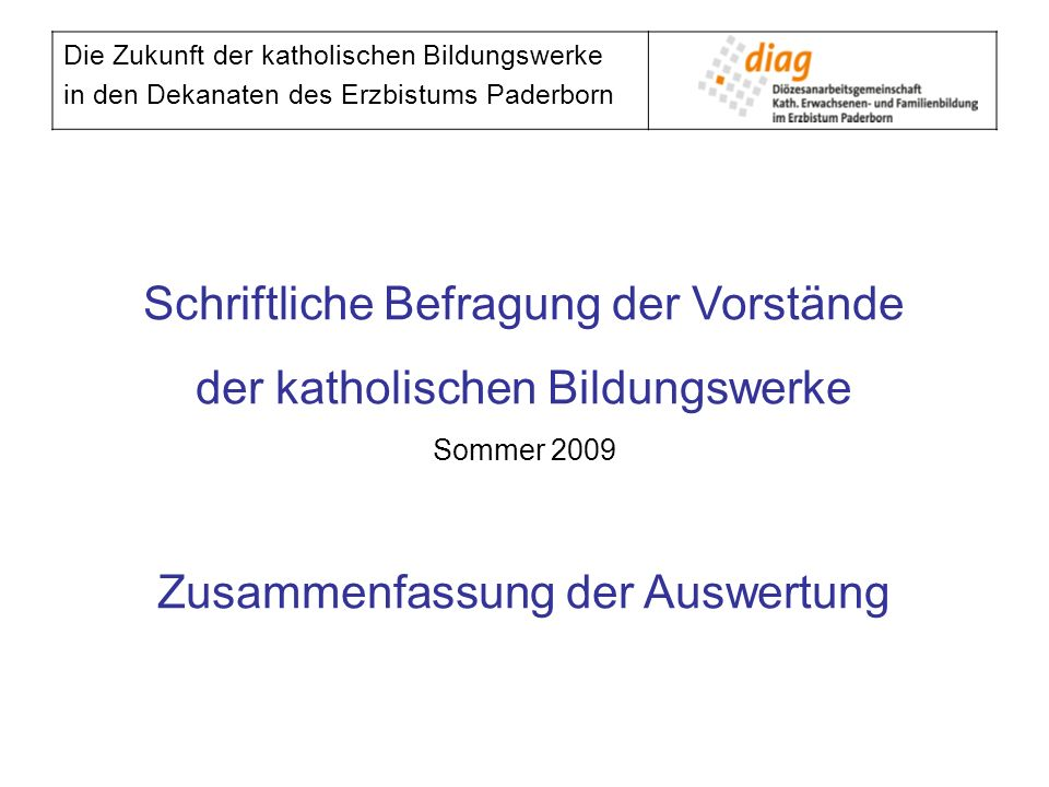 Die Zukunft der katholischen Bildungswerke in den Dekanaten des Erzbistums Paderborn Kontakte zur ORTSEBENE Die Kontakte zu den Gemeinden und Pastoralverbünden auf Ortsebene sind eher schwach ausgebildet und tendenziell rückläufig Gründe: - Mangelnde Bedeutung der Bildungsarbeit (Die Gemeinden haben andere Sorgen Umstrukturierung, Überlastung) - Mangelnde persönliche Kontakte durch größere Dekanate Als Motiv zur Kooperation mit der KBW wird allenfalls noch die Bezuschussungsmöglichkeit gesehen