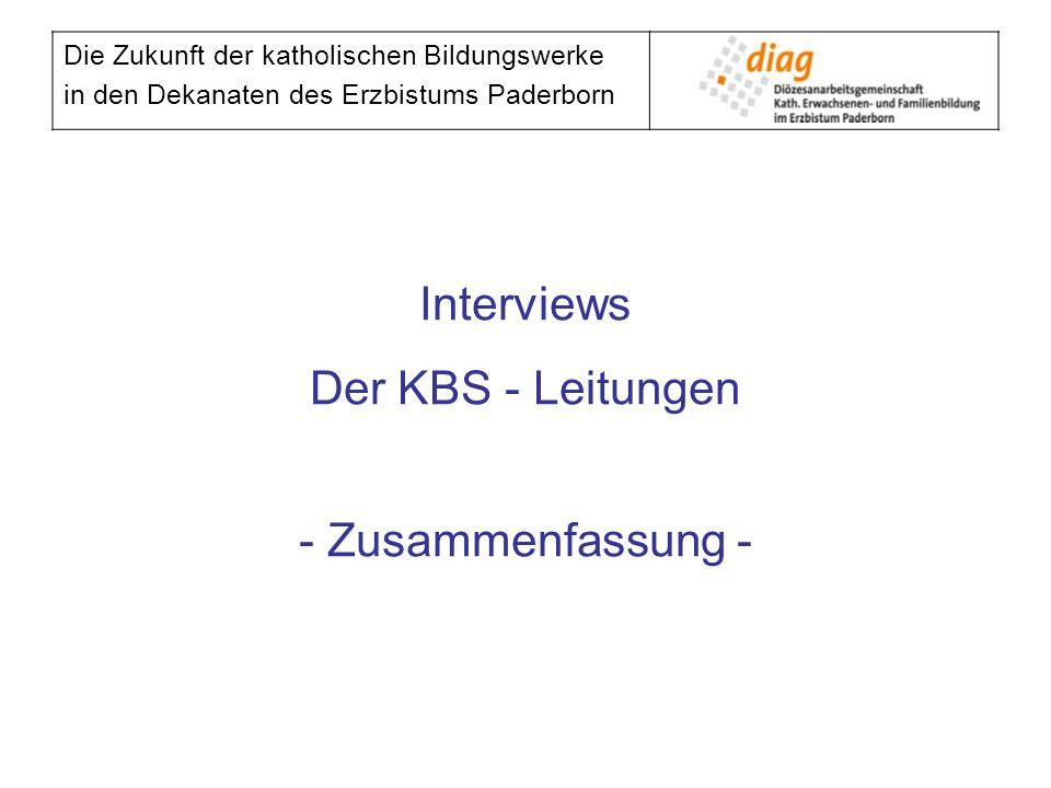 Die Zukunft der katholischen Bildungswerke in den Dekanaten des Erzbistums Paderborn Interviews Der KBS - Leitungen - Zusammenfassung -