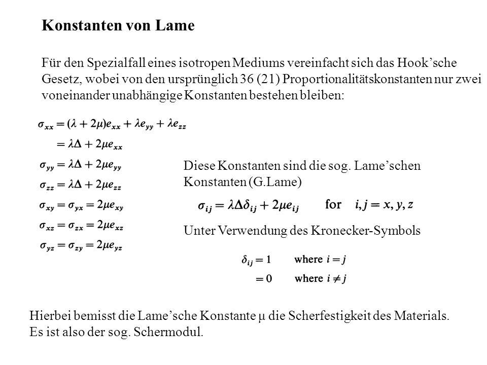 Konstanten von Lame Für den Spezialfall eines isotropen Mediums vereinfacht sich das Hooksche Gesetz, wobei von den ursprünglich 36 (21) Proportionali