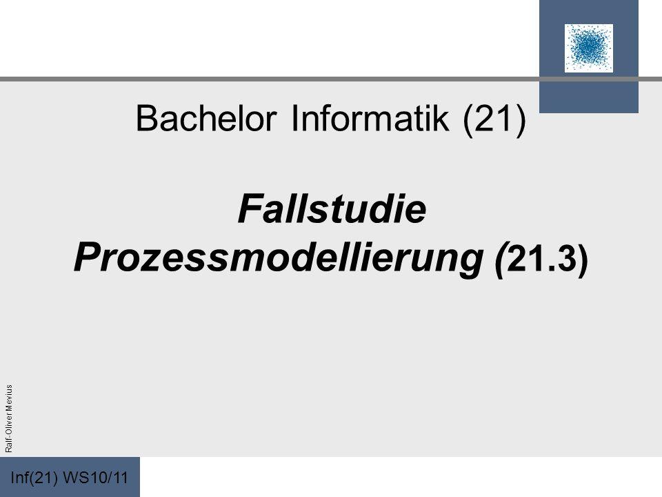 Inf(21) WS10/11 Ralf-Oliver Mevius Bachelor Informatik (21) Fallstudie Prozessmodellierung ( 21.3)