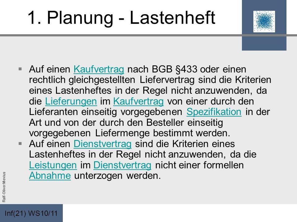 Inf(21) WS10/11 Ralf-Oliver Mevius 1. Planung - Lastenheft Auf einen Kaufvertrag nach BGB §433 oder einen rechtlich gleichgestellten Liefervertrag sin