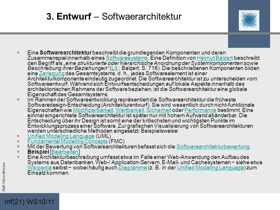 Inf(21) WS10/11 Ralf-Oliver Mevius 3. Entwurf – Softwaerarchitektur Eine Softwarearchitektur beschreibt die grundlegenden Komponenten und deren Zusamm