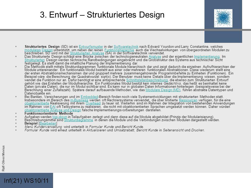 Inf(21) WS10/11 Ralf-Oliver Mevius 3. Entwurf – Strukturiertes Design Strukturiertes Design (SD) ist ein Entwurfsmuster in der Softwaretechnik nach Ed