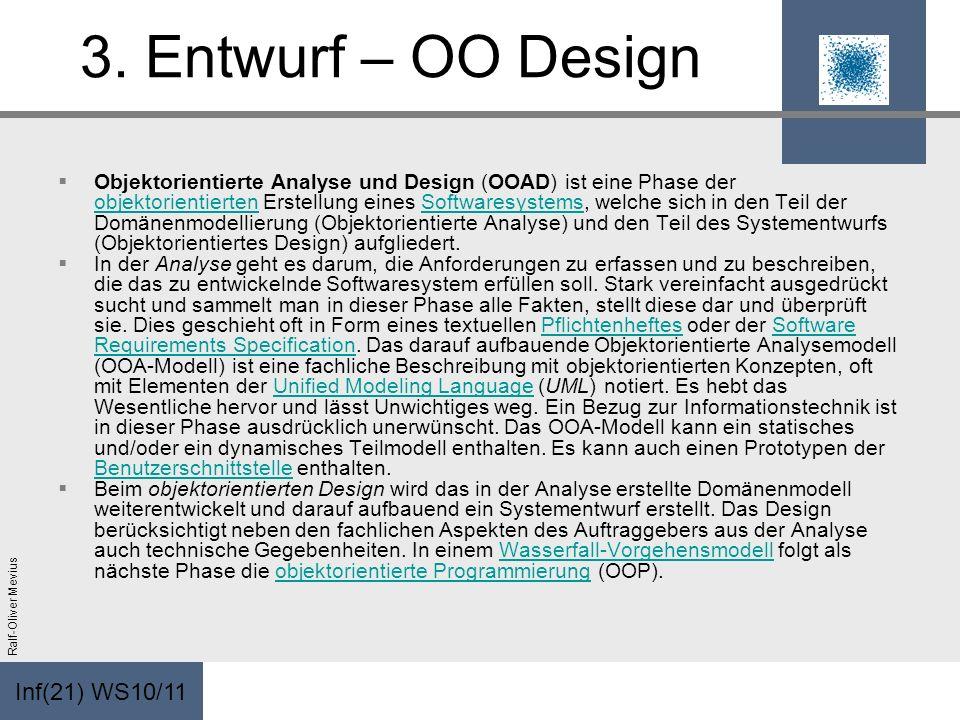 Inf(21) WS10/11 Ralf-Oliver Mevius 3. Entwurf – OO Design Objektorientierte Analyse und Design (OOAD) ist eine Phase der objektorientierten Erstellung