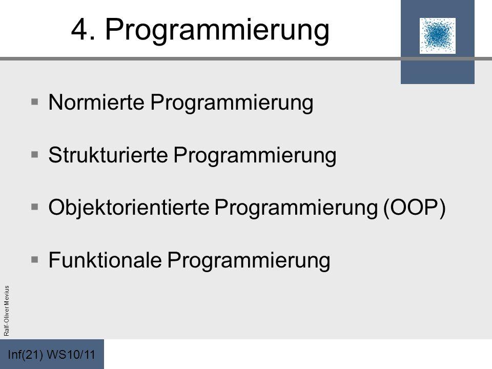 Inf(21) WS10/11 Ralf-Oliver Mevius 4. Programmierung Normierte Programmierung Strukturierte Programmierung Objektorientierte Programmierung (OOP) Funk