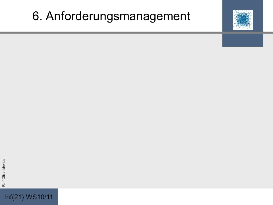 Inf(21) WS10/11 Ralf-Oliver Mevius 6. Anforderungsmanagement