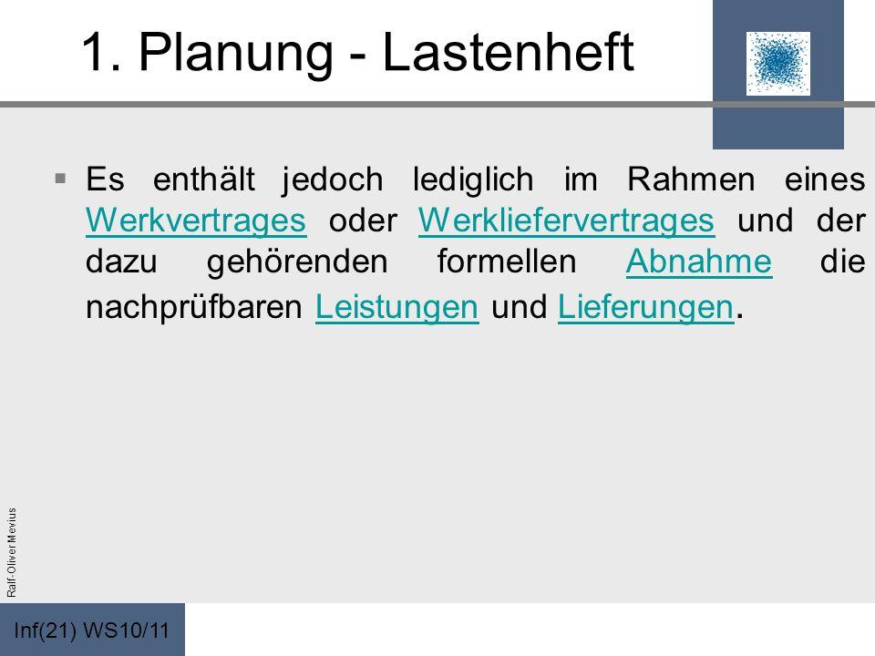 Inf(21) WS10/11 Ralf-Oliver Mevius 1. Planung - Lastenheft Es enthält jedoch lediglich im Rahmen eines Werkvertrages oder Werkliefervertrages und der