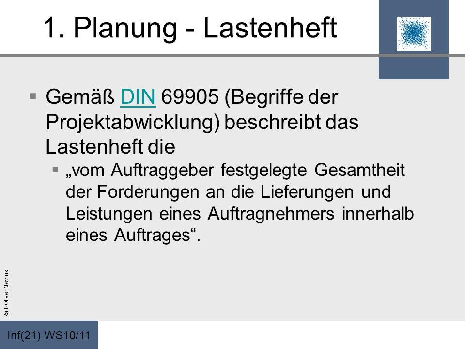 Inf(21) WS10/11 Ralf-Oliver Mevius 1. Planung - Lastenheft Gemäß DIN 69905 (Begriffe der Projektabwicklung) beschreibt das Lastenheft dieDIN vom Auftr