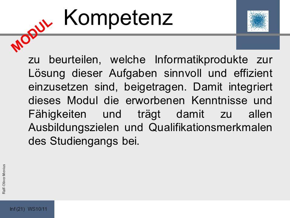 Inf (21) WS10/11 Ralf-Oliver Mevius Kompetenz zu beurteilen, welche Informatikprodukte zur Lösung dieser Aufgaben sinnvoll und effizient einzusetzen sind, beigetragen.