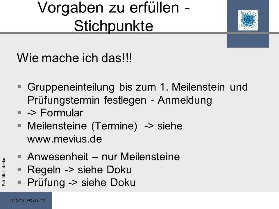 Inf (21) WS10/11 Ralf-Oliver Mevius Vorgaben zu erfüllen - Stichpunkte Wie mache ich das!!.
