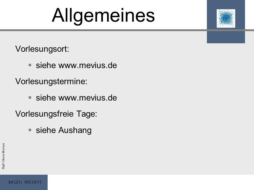 Inf (21) WS10/11 Ralf-Oliver Mevius Allgemeines Vorlesungsort: siehe www.mevius.de Vorlesungstermine: siehe www.mevius.de Vorlesungsfreie Tage: siehe Aushang