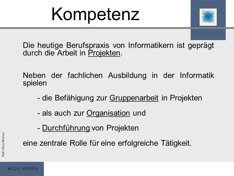 Inf (21) WS10/11 Ralf-Oliver Mevius Kompetenz Die heutige Berufspraxis von Informatikern ist geprägt durch die Arbeit in Projekten.